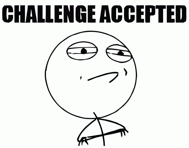 Challenge accepted meme.
